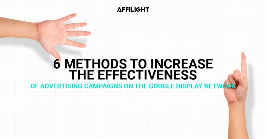 Google Display Network: 6 methods to increase the effectiveness of advertising campaigns